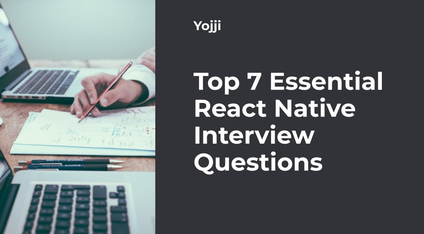 Top 7 Essential React Native Interview Questions